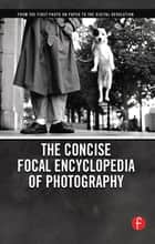 The Concise Focal Encyclopedia of Photography ebook by Michael R. Peres