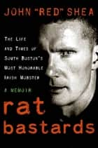 "Rat Bastards ebook by John ""Red"" Shea"
