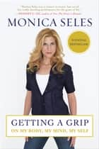 Getting a Grip ebook by Monica Seles