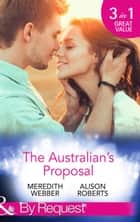 The Australian's Proposal: The Doctor's Marriage Wish / The Playboy Doctor's Proposal / The Nurse He's Been Waiting For (Mills & Boon By Request) eBook by Meredith Webber, Alison Roberts