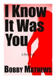 I Know It Was You ebook by Bobby Mathews