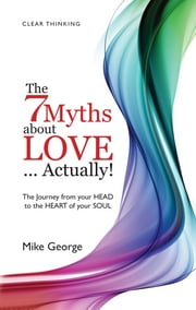 7 Myths About Love Actually: The Journey ebook by Mike George