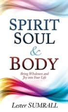 Spirit, Soul, & Body - Bring Wholeness and Joy Into Your Life ebook by Lester Sumrall