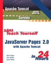 Sams Teach Yourself JavaServer Pages 2.0 with Apache Tomcat in 24 Hours, Complete Starter Kit ebook by Mark Wutka,Alan Moffet,Kunal Mittal