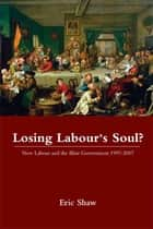 Losing Labour's Soul? ebook by Eric Shaw