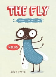 The Fly - The Disgusting Critters Series ebook by Elise Gravel