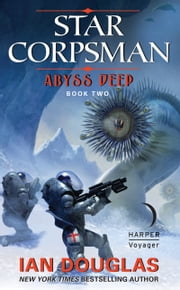 Abyss Deep - Star Corpsman: Book Two ebook by Ian Douglas
