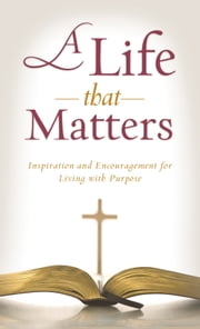 A Life That Matters - Inspiration and Encouragement for Living with Purpose ebook by Kimberley Woodhouse
