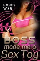 Boss Made Me A Sex Toy (BDSM Erotica Romance) ebook by Honey Wes