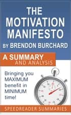 The Motivation Manifesto by Brendon Burchard: Summary and Analysis ebook by SpeedReader Summaries