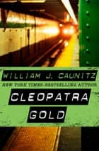 Cleopatra Gold ebook by William J. Caunitz