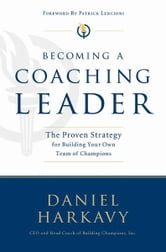Becoming a Coaching Leader - The Proven System for Building Your Own Team of Champions ebook by Daniel S. Harkavy