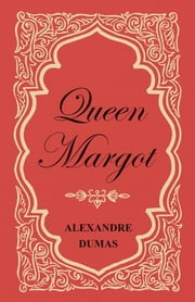 Queen Margot; Or, Marguerite de Valois - With Nine Illustrations ebook by Alexandre Dumas