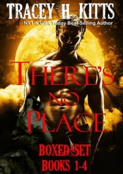 There's No Place Collection Books 1-4 - There's No Place, #1234 ebook by Tracey H. Kitts