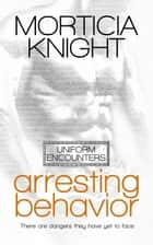 Arresting Behaviour ebook by Morticia Knight