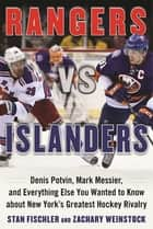 Rangers vs. Islanders - Denis Potvin, Mark Messier, and Everything Else You Wanted to Know about New York?s Greatest Hockey Rivalry ebook by Stan Fischler, Zachary Weinstock