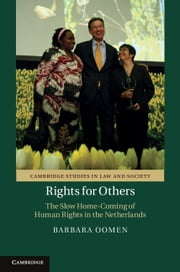 Rights for Others - The Slow Home-Coming of Human Rights in the Netherlands ebook by Barbara Oomen
