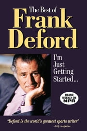 The Best of Frank Deford - I'm Just Getting Started... ebook by Frank Deford