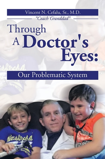 Through A Doctor's Eyes: - Our Problematic System ebook by Dr. Vincent N. Cefalu
