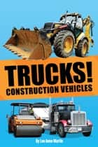 Trucks! Construction Vehicles ebook by Lee Anne Martin