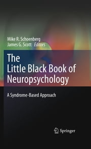 The Little Black Book of Neuropsychology - A Syndrome-Based Approach ebook by Mike R. Schoenberg,J G Scott