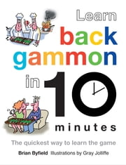 Learn Backgammon in 10 Minutes - The Quickest Way to Learn the Game ebook by Gray Jolliffe,Brian Byfield,Brian Field
