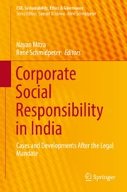 Corporate Social Responsibility in India - Cases and Developments After the Legal Mandate ebook by Nayan Mitra,René Schmidpeter