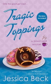 Tragic Toppings - A Donut Shop Mystery ebook by Jessica Beck