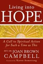 Living into Hope ebook by Rev. Dr. Joan Brown Campbell,Karen Armstrong