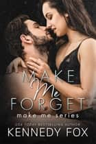 Make Me Forget ebook by Kennedy Fox