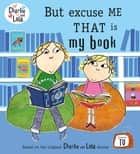 Charlie and Lola: But Excuse Me That is My Book ebook by