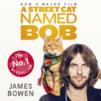 A Street Cat Named Bob - How one man and his cat found hope on the streets audiobook by James Bowen