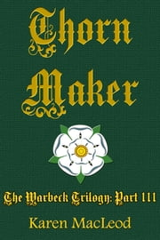 Thorn Maker: Part III of Warbeck Trilogy ebook by Karen MacLeod