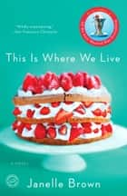This Is Where We Live - A Novel ebook by Janelle Brown
