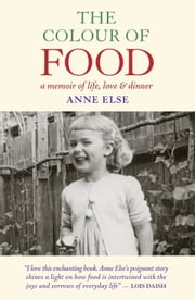 The Colour of Food - A Memoir of Life, Love and Dinner ebook by Anne Else