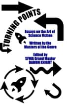 Turning Points: Essays on the Art of Science Fiction ebook by Damon Knight