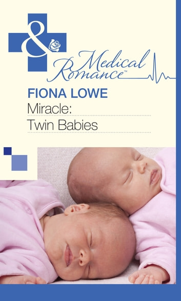 Miracle: Twin Babies (Mills & Boon Medical) ebook by Fiona Lowe