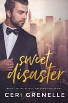 Sweet Disaster eBook by Ceri Grenelle