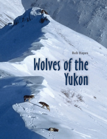 Wolves of the Yukon ebook by Bob Hayes