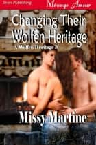 Changing Their Wolfen Heritage ebook by Missy Martine