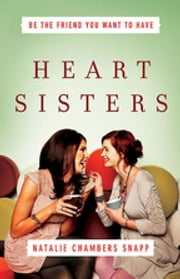 Heart Sisters - Be the Friend You Want to Have ebook by Natalie Chambers Snapp