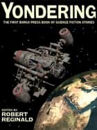 Yondering - The First Borgo Press Book of Science Fiction Stories eBook by Robert Reginald, Jack Dann, Ardath Mayhar,...
