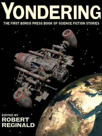 Yondering - The First Borgo Press Book of Science Fiction Stories ebook by Jack Dann,Ardath Mayhar,John Gregory Betancourt,Michael R. Collings,Sheila Finch,Mel Gilden,Rory Barnes,John Russell Fearn