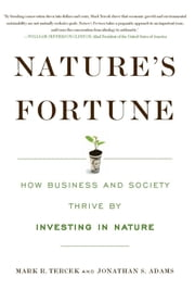 Nature's Fortune - How Business and Society Thrive by Investing in Nature ebook by Mark R. Tercek, Jonathan S. Adams