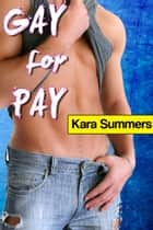 Gay for Pay ebook by Kara Summers