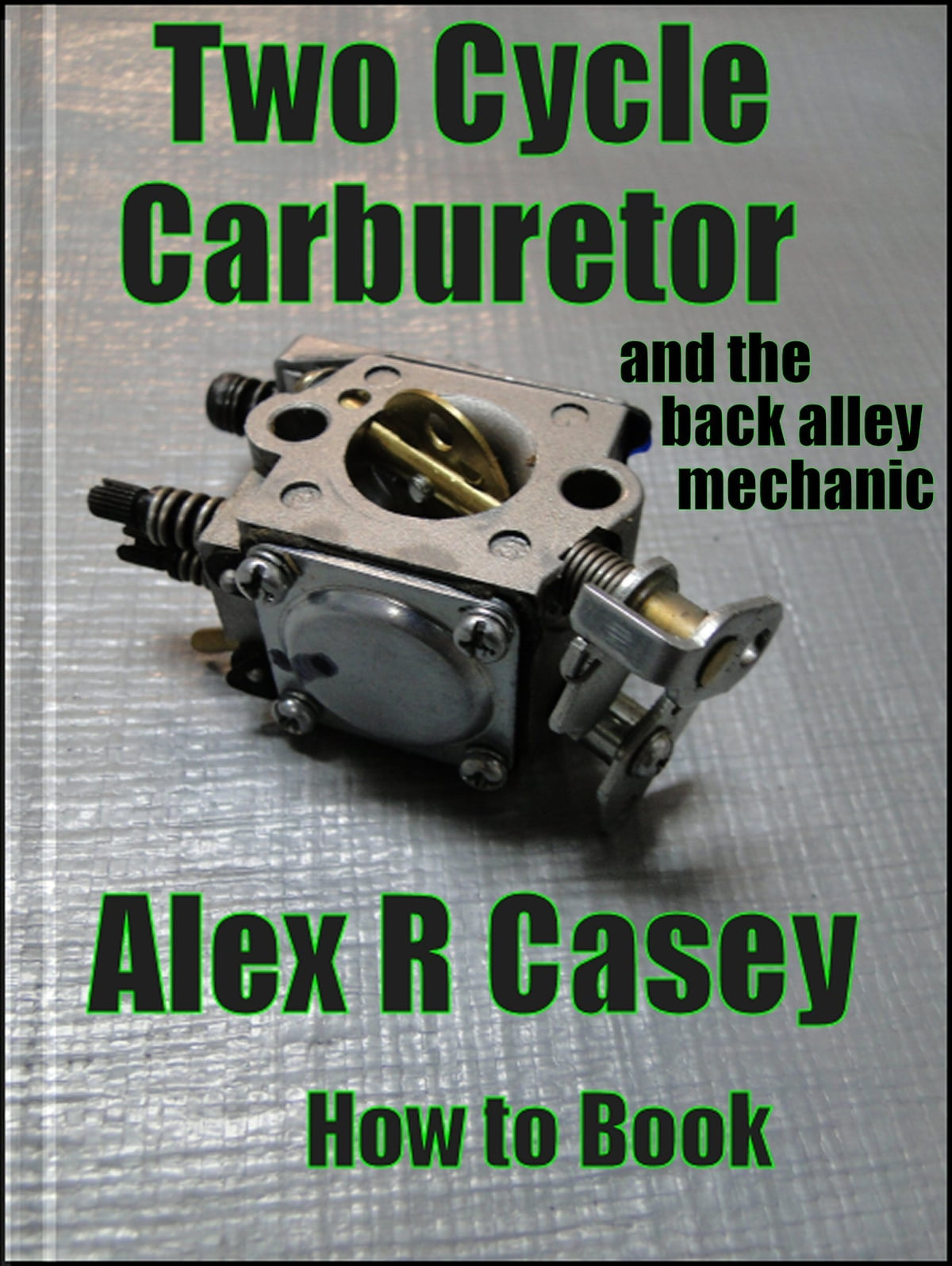 Two Cycle Carburetor and the Back Alley Mechanic ebook by Alex R Casey -  Rakuten Kobo