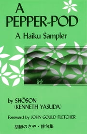 A Pepper-Pod - A Haiku Sampler ebook by Kenneth Yasuda,John Gould Fletcher