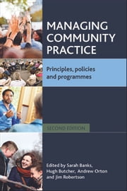 Managing community practice (Second edition) - Principles, policies and programmes ebook by Banks, Sarah,Butcher, Hugh L,Orton, Andrew