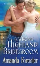The Wrong Highland Bridegroom ebook by Amanda Forester