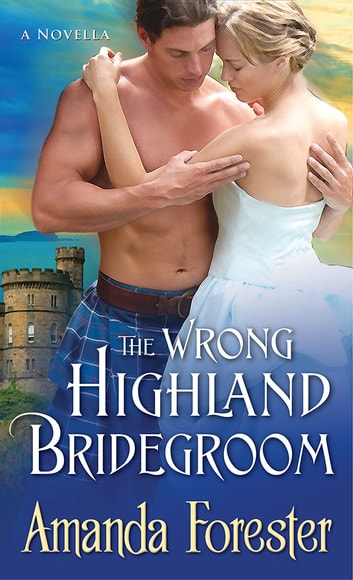 The Wrong Highland Bridegroom - A Novella ebook by Amanda Forester